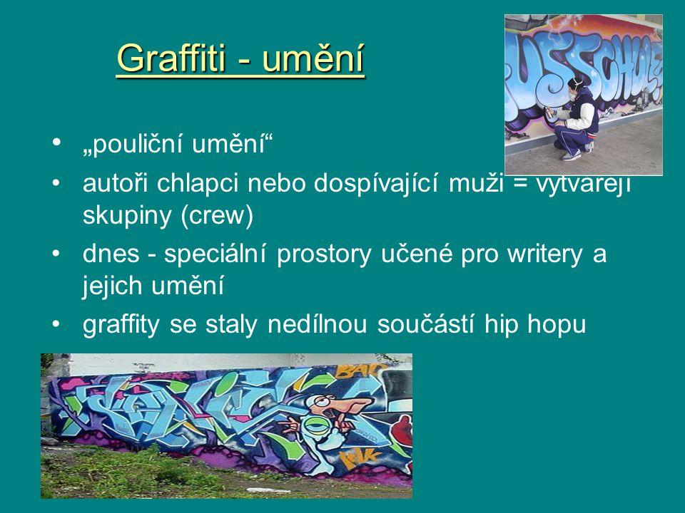""""""" pouliční umění autoři chlapci nebo dospívající muži = vytvářejí skupiny (crew) dnes - speciální prostory učené pro writery a jejich umění graffity se staly nedílnou součástí hip hopu Graffiti - umění"""