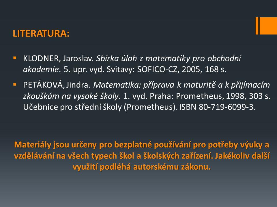 LITERATURA:  KLODNER, Jaroslav. Sbírka úloh z matematiky pro obchodní akademie.