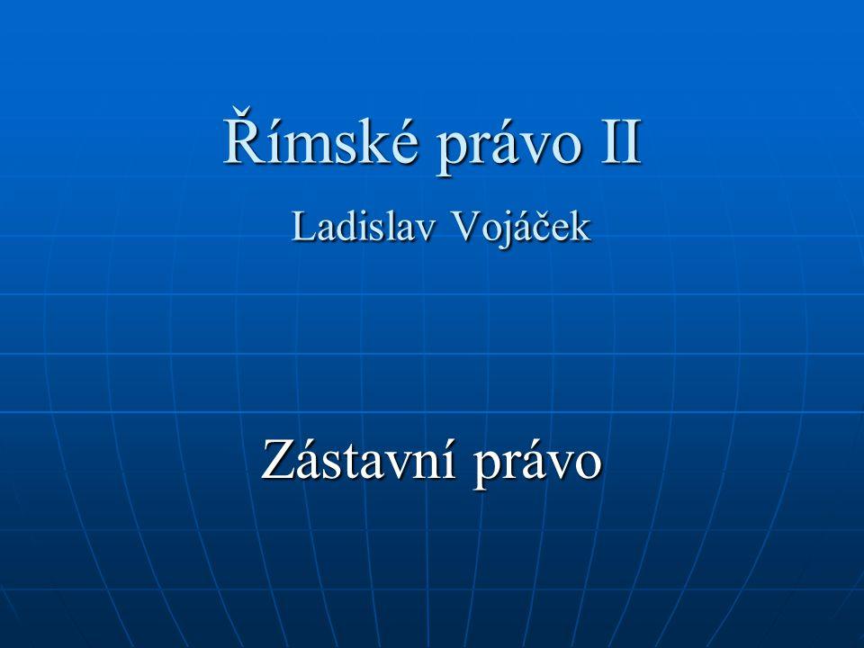 Římské právo II Ladislav Vojáček Zástavní právo