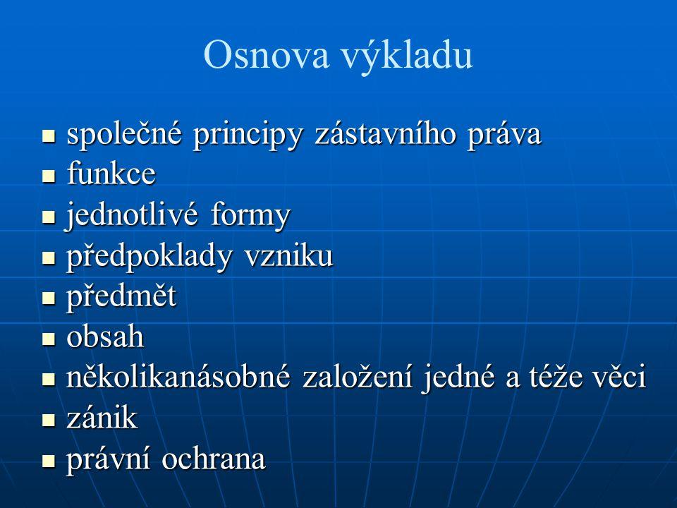 Osnova výkladu společné principy zástavního práva společné principy zástavního práva funkce funkce jednotlivé formy jednotlivé formy předpoklady vznik