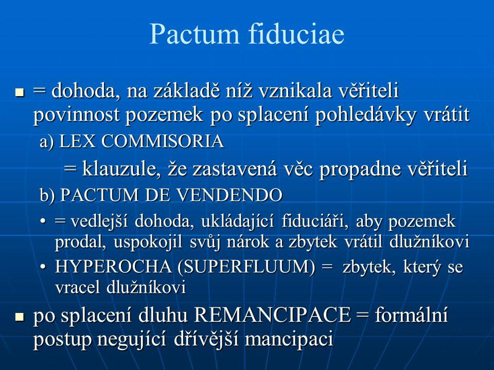 Pactum fiduciae = dohoda, na základě níž vznikala věřiteli povinnost pozemek po splacení pohledávky vrátit = dohoda, na základě níž vznikala věřiteli