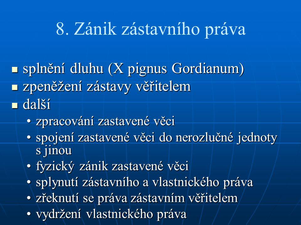 8. Zánik zástavního práva splnění dluhu (X pignus Gordianum) splnění dluhu (X pignus Gordianum) zpeněžení zástavy věřitelem zpeněžení zástavy věřitele