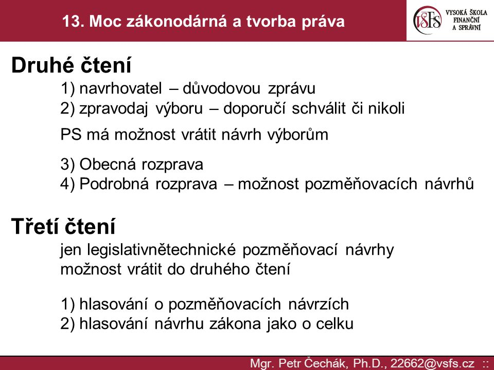 Mgr. Petr Čechák, Ph.D., 22662@vsfs.cz :: 13. Moc zákonodárná a tvorba práva Druhé čtení 1) navrhovatel – důvodovou zprávu 2) zpravodaj výboru – dopor