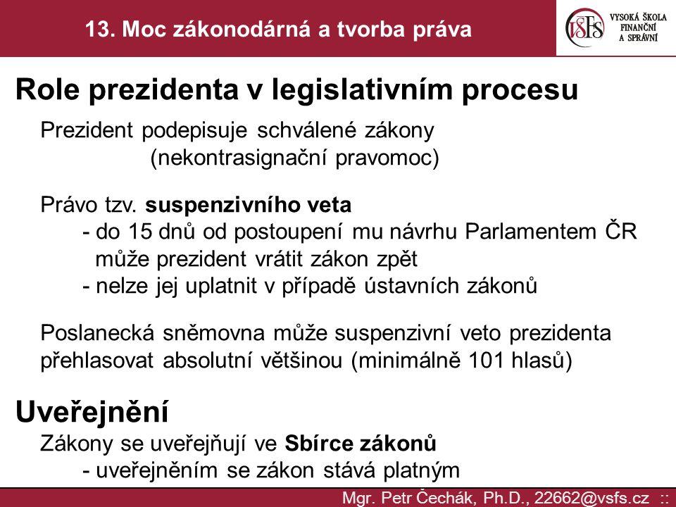 Mgr. Petr Čechák, Ph.D., 22662@vsfs.cz :: 13. Moc zákonodárná a tvorba práva Role prezidenta v legislativním procesu Prezident podepisuje schválené zá