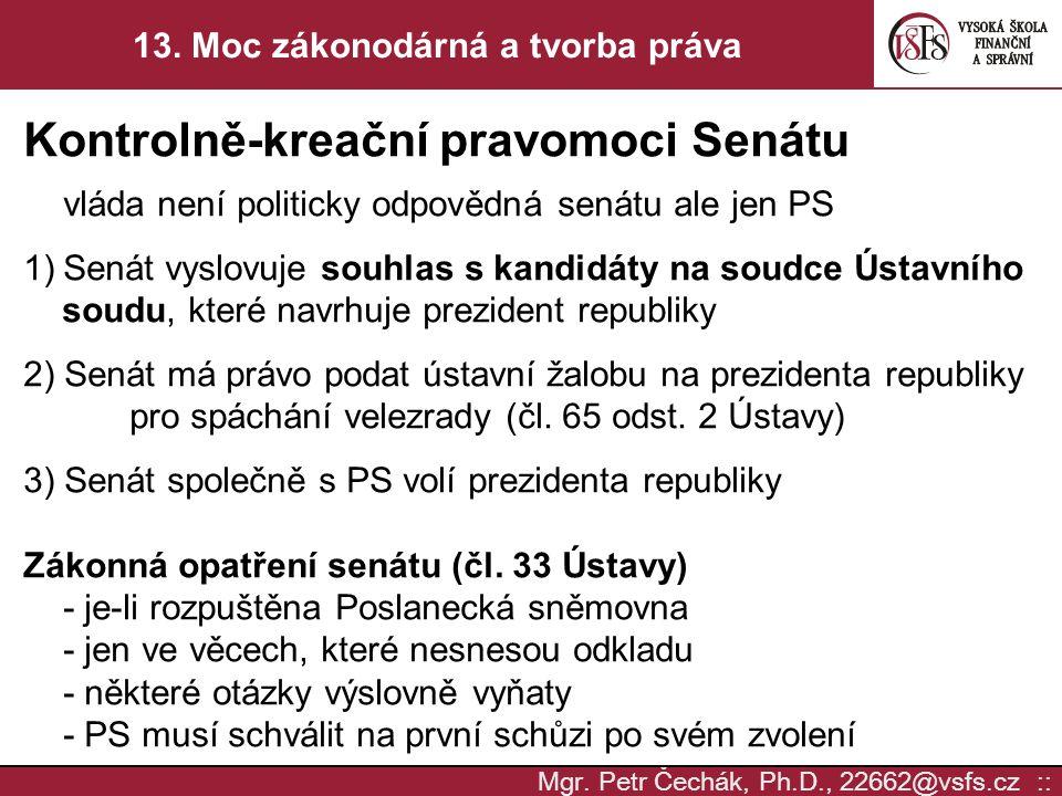 Mgr. Petr Čechák, Ph.D., 22662@vsfs.cz :: 13. Moc zákonodárná a tvorba práva Kontrolně-kreační pravomoci Senátu vláda není politicky odpovědná senátu