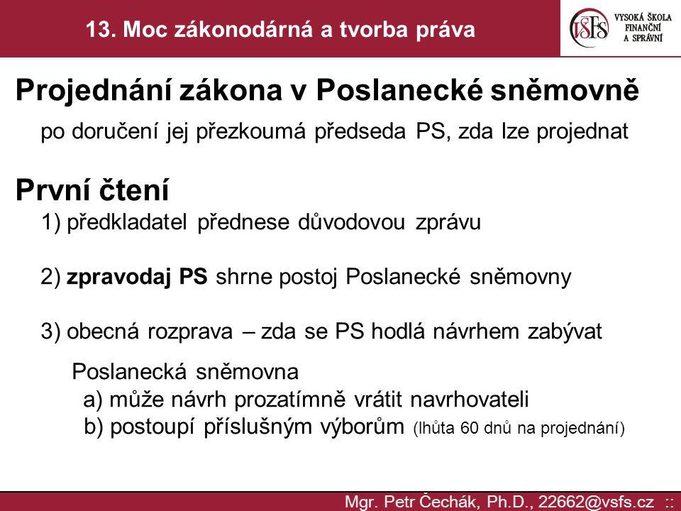 Mgr. Petr Čechák, Ph.D., 22662@vsfs.cz :: 13. Moc zákonodárná a tvorba práva Projednání zákona v Poslanecké sněmovně po doručení jej přezkoumá předsed
