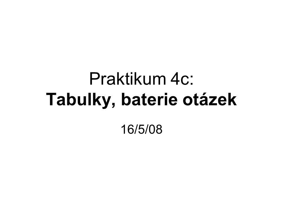 Praktikum 4c: Tabulky, baterie otázek 16/5/08
