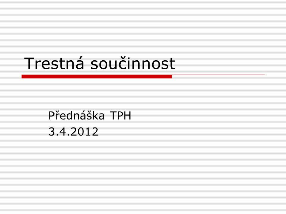 Trestná součinnost Přednáška TPH 3.4.2012