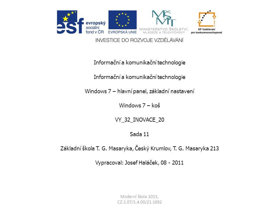 Moderní škola 2011, CZ.1.07/1.4.00/21.1692 Informační a komunikační technologie Windows 7 – hlavní panel, základní nastavení Windows 7 – koš VY_32_INO