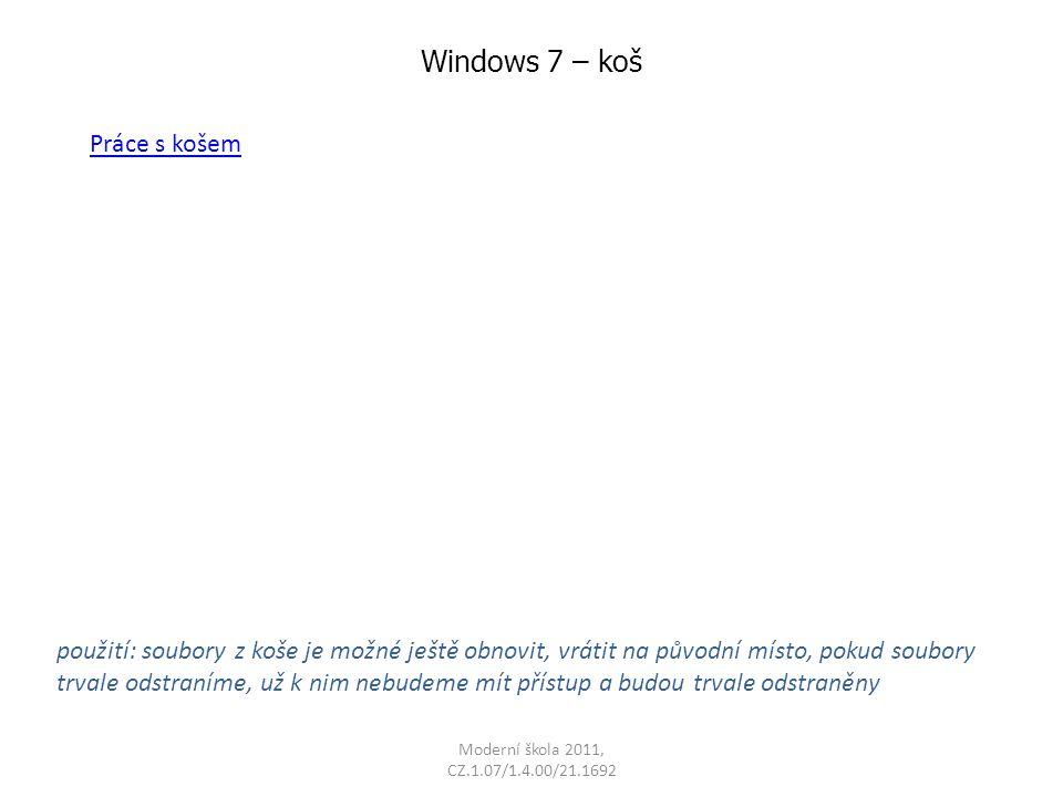 Moderní škola 2011, CZ.1.07/1.4.00/21.1692 Windows 7 – koš použití: soubory z koše je možné ještě obnovit, vrátit na původní místo, pokud soubory trva