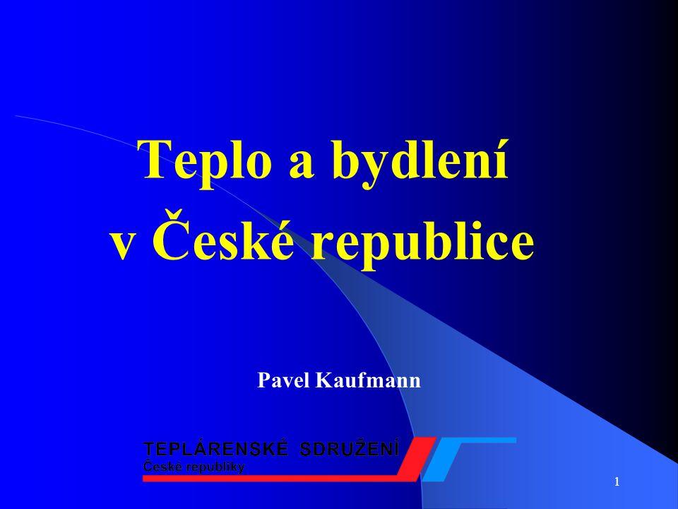 1 Teplo a bydlení v České republice Pavel Kaufmann