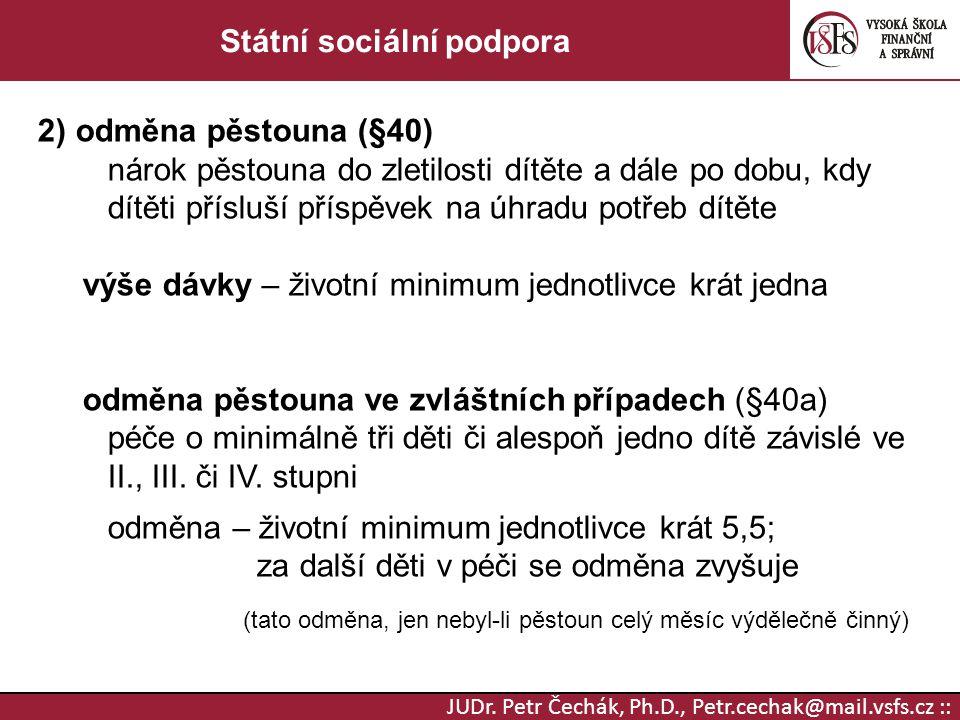 JUDr. Petr Čechák, Ph.D., Petr.cechak@mail.vsfs.cz :: Státní sociální podpora 2) odměna pěstouna (§40) nárok pěstouna do zletilosti dítěte a dále po d
