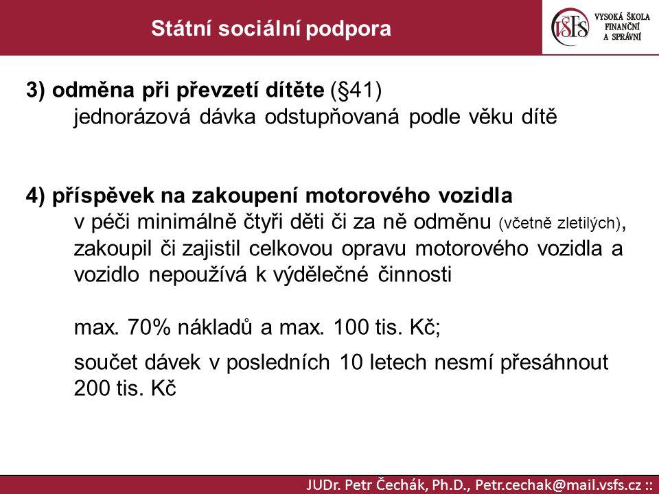 JUDr. Petr Čechák, Ph.D., Petr.cechak@mail.vsfs.cz :: Státní sociální podpora 3) odměna při převzetí dítěte (§41) jednorázová dávka odstupňovaná podle