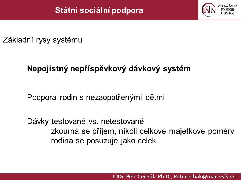 JUDr. Petr Čechák, Ph.D., Petr.cechak@mail.vsfs.cz :: Státní sociální podpora Základní rysy systému Nepojistný nepříspěvkový dávkový systém Podpora ro