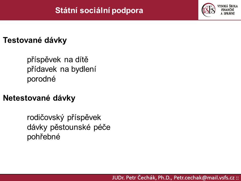 JUDr. Petr Čechák, Ph.D., Petr.cechak@mail.vsfs.cz :: Státní sociální podpora Testované dávky příspěvek na dítě přídavek na bydlení porodné Netestovan