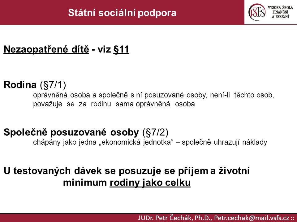 JUDr. Petr Čechák, Ph.D., Petr.cechak@mail.vsfs.cz :: Státní sociální podpora Nezaopatřené dítě - viz §11 Rodina (§7/1) oprávněná osoba a společně s n