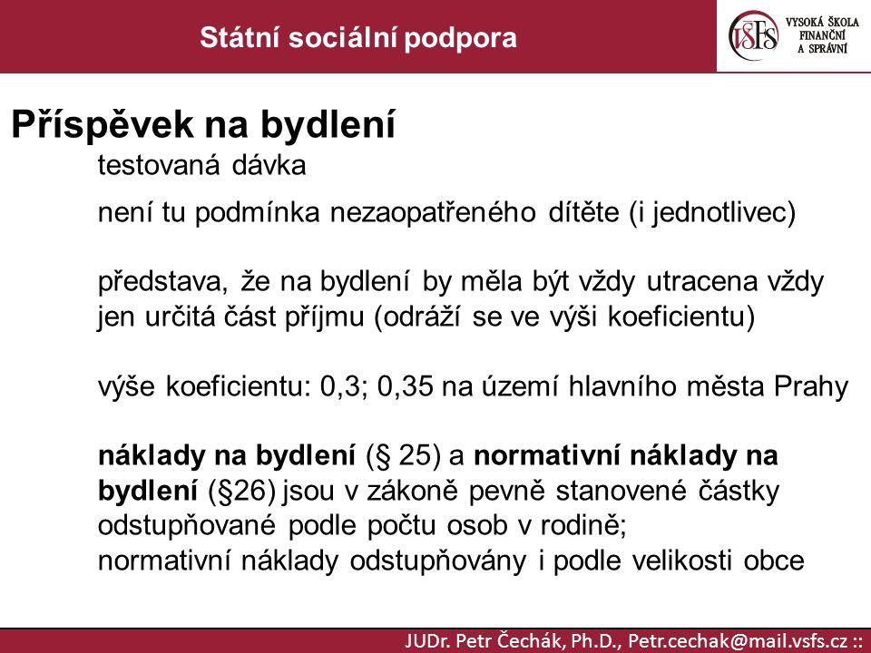JUDr. Petr Čechák, Ph.D., Petr.cechak@mail.vsfs.cz :: Státní sociální podpora Příspěvek na bydlení testovaná dávka není tu podmínka nezaopatřeného dít