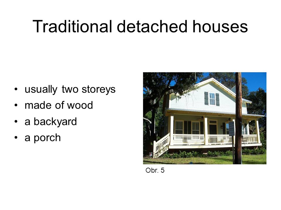 Traditional detached houses usually two storeys made of wood a backyard a porch Obr. 5