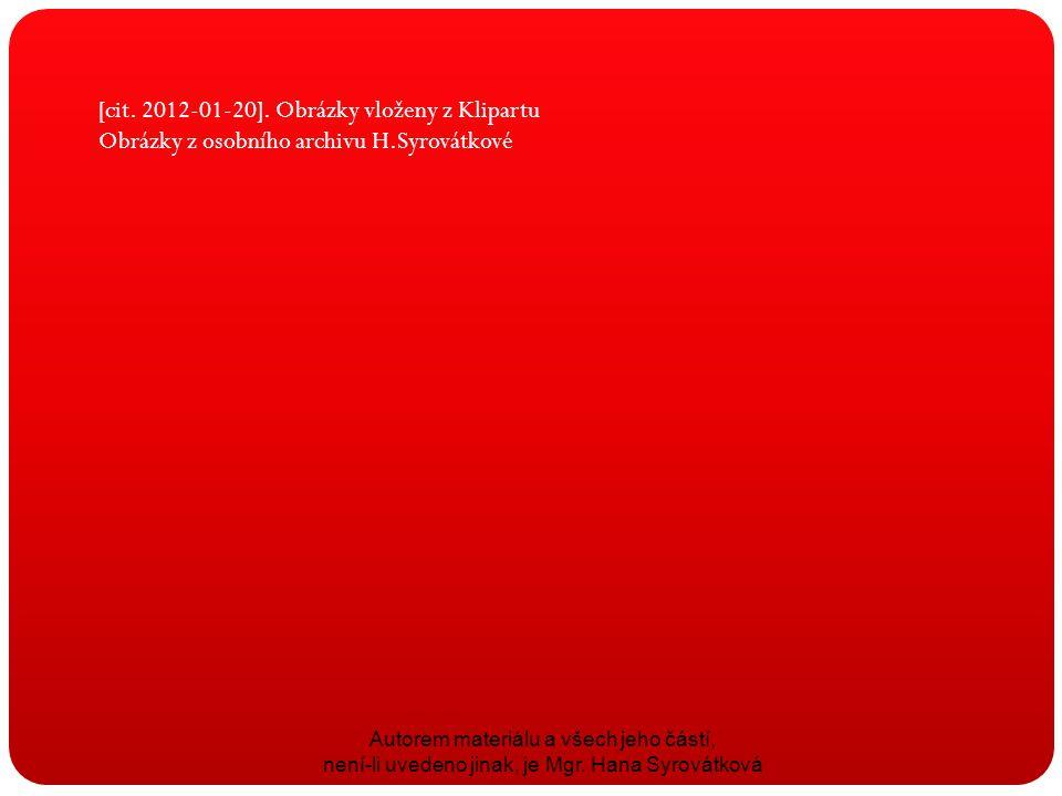 [cit. 2012-01-20]. Obrázky vloženy z Klipartu Obrázky z osobního archivu H.Syrovátkové Autorem materiálu a všech jeho částí, není-li uvedeno jinak, je