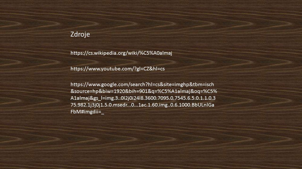 Zdroje https://cs.wikipedia.org/wiki/%C5%A0almaj https://www.youtube.com/?gl=CZ&hl=cs https://www.google.com/search?hl=cs&site=imghp&tbm=isch &source=