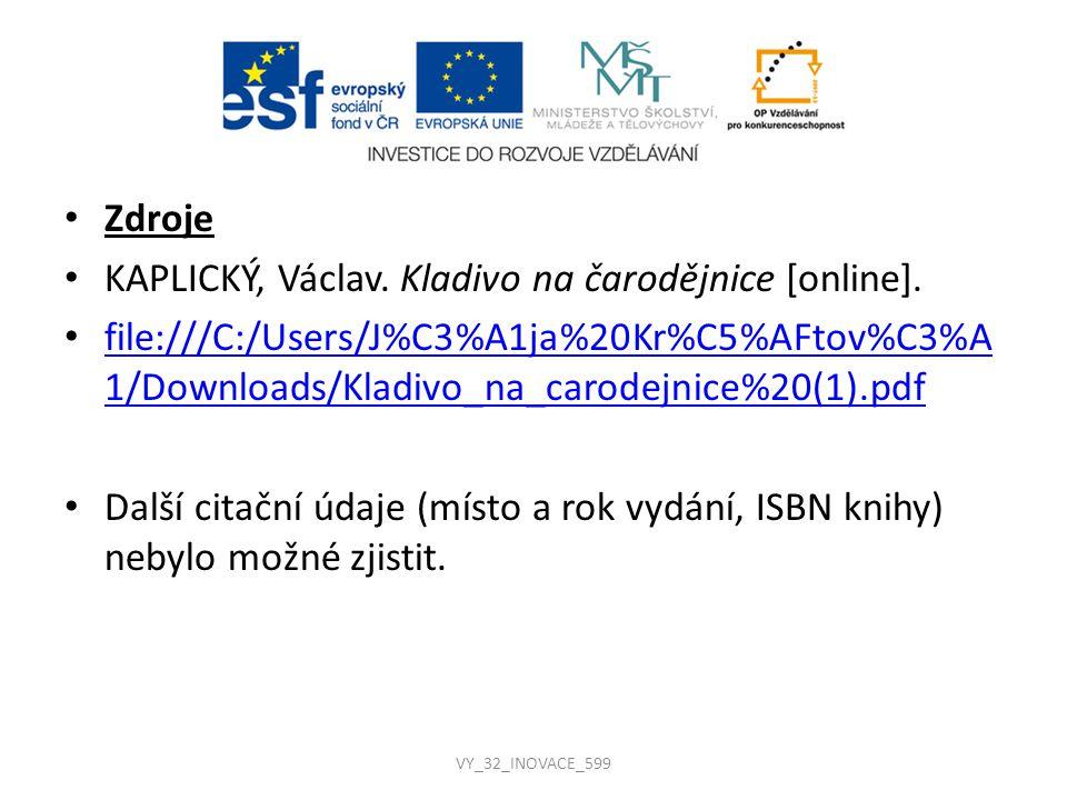 Zdroje KAPLICKÝ, Václav. Kladivo na čarodějnice [online]. file:///C:/Users/J%C3%A1ja%20Kr%C5%AFtov%C3%A 1/Downloads/Kladivo_na_carodejnice%20(1).pdf f