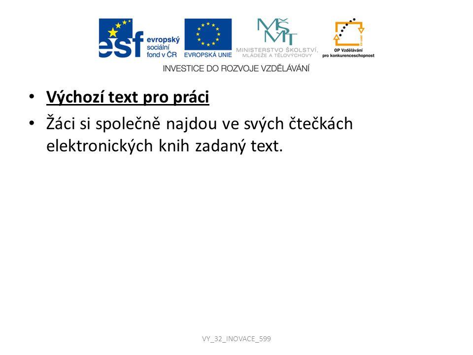 Výchozí text pro práci Žáci si společně najdou ve svých čtečkách elektronických knih zadaný text. VY_32_INOVACE_599