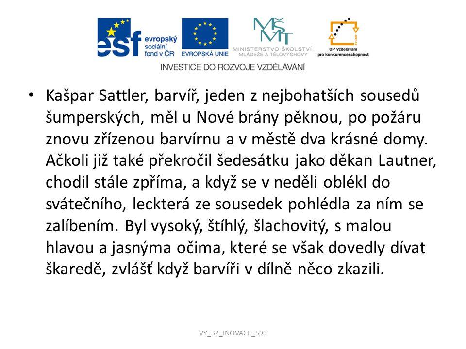 Kašpar Sattler, barvíř, jeden z nejbohatších sousedů šumperských, měl u Nové brány pěknou, po požáru znovu zřízenou barvírnu a v městě dva krásné domy
