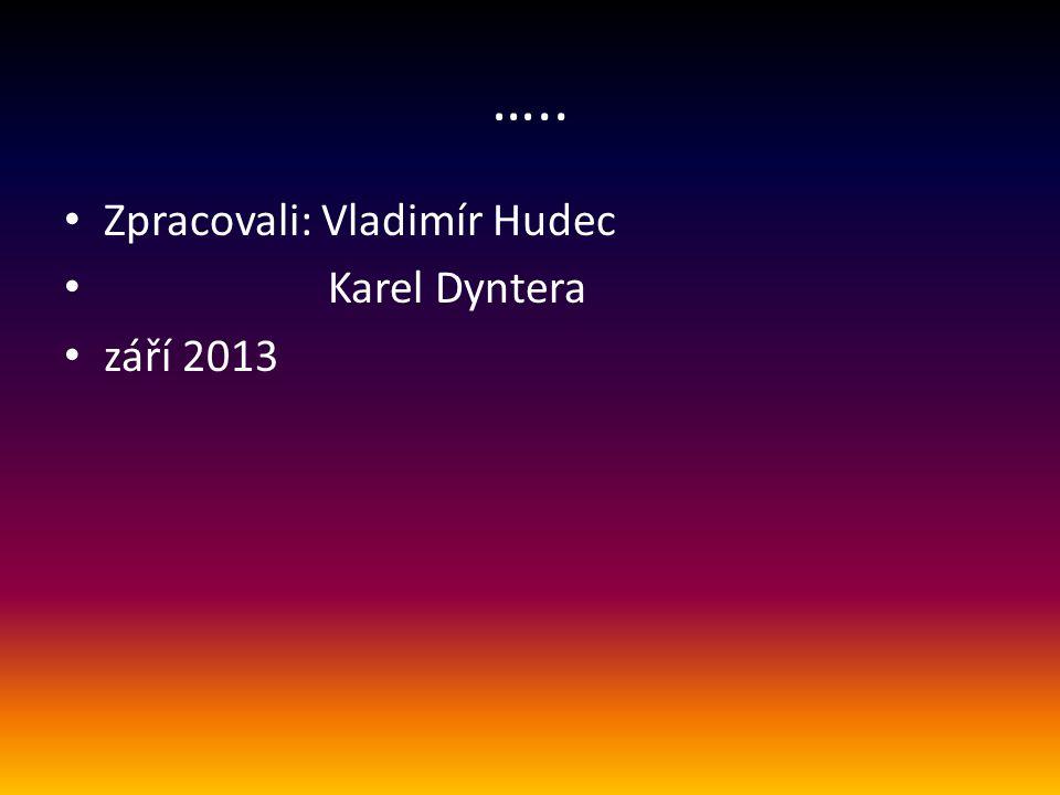 ….. Zpracovali: Vladimír Hudec Karel Dyntera září 2013