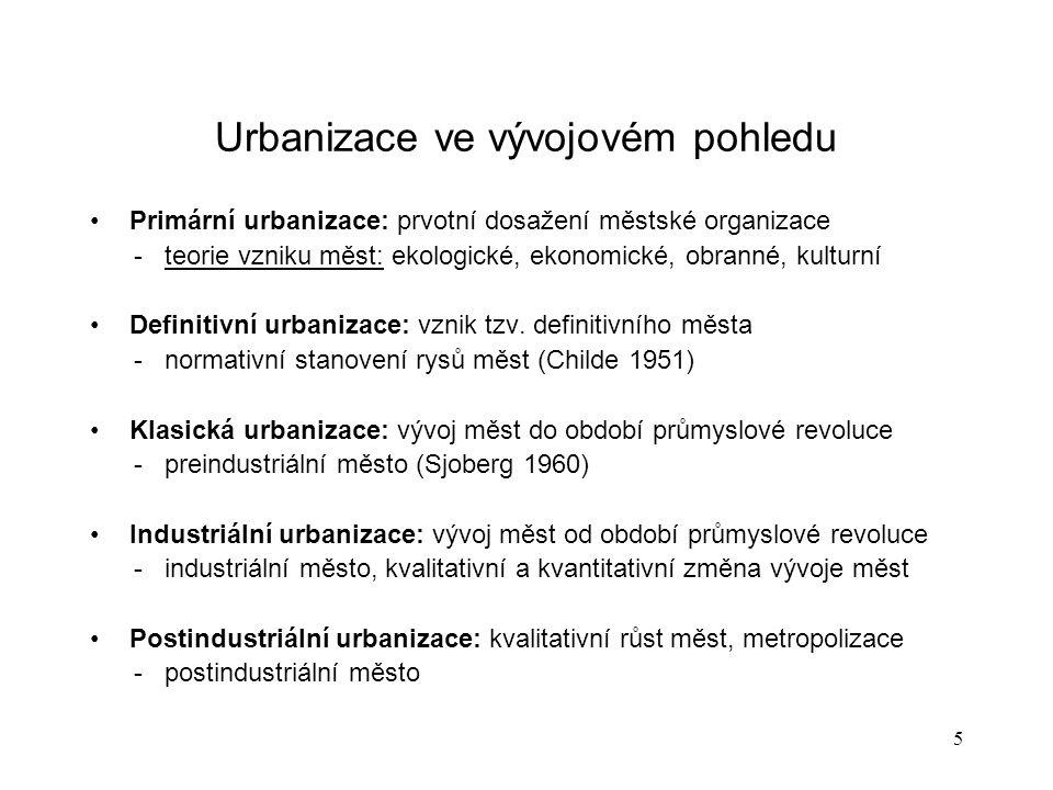 5 Urbanizace ve vývojovém pohledu Primární urbanizace: prvotní dosažení městské organizace - teorie vzniku měst: ekologické, ekonomické, obranné, kulturní Definitivní urbanizace: vznik tzv.
