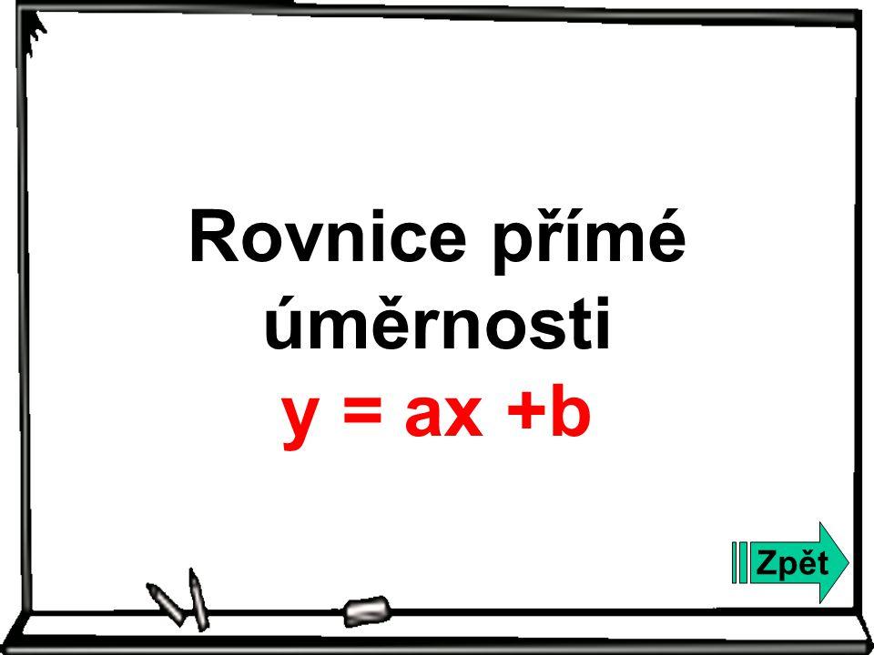 Zpět Rovnice přímé úměrnosti y = ax +b