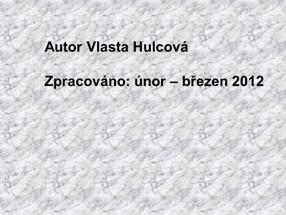 Autor Vlasta Hulcová Zpracováno: únor – březen 2012