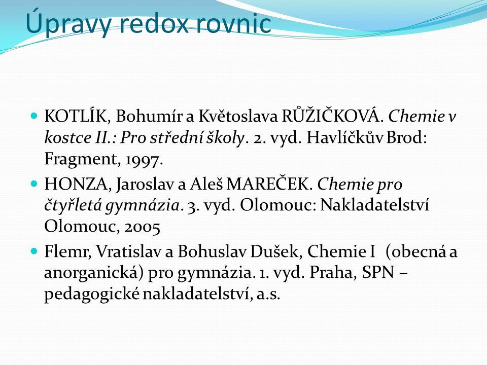 Úpravy redox rovnic KOTLÍK, Bohumír a Květoslava RŮŽIČKOVÁ. Chemie v kostce II.: Pro střední školy. 2. vyd. Havlíčkův Brod: Fragment, 1997. HONZA, Jar