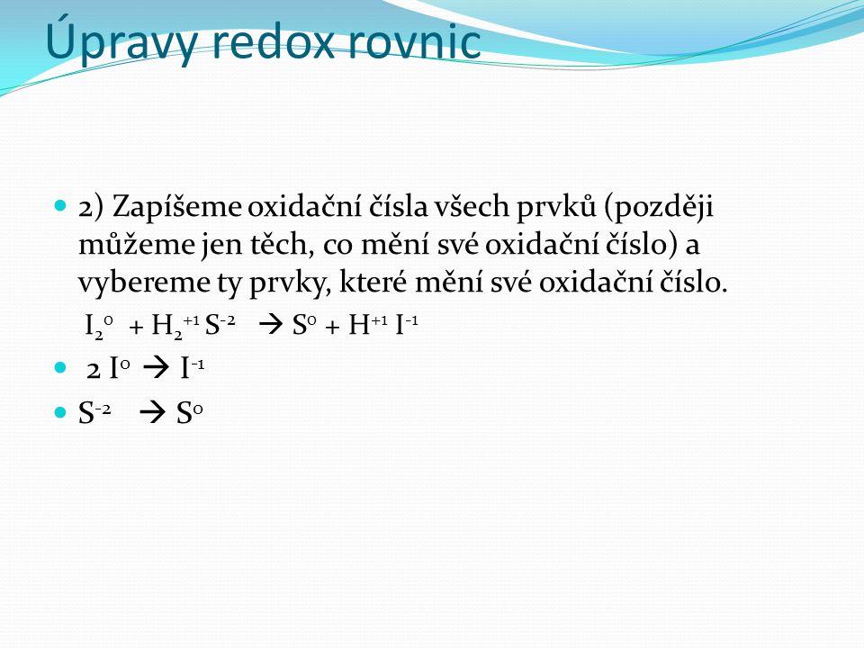 Úpravy redox rovnic 2) Zapíšeme oxidační čísla všech prvků (později můžeme jen těch, co mění své oxidační číslo) a vybereme ty prvky, které mění své oxidační číslo.