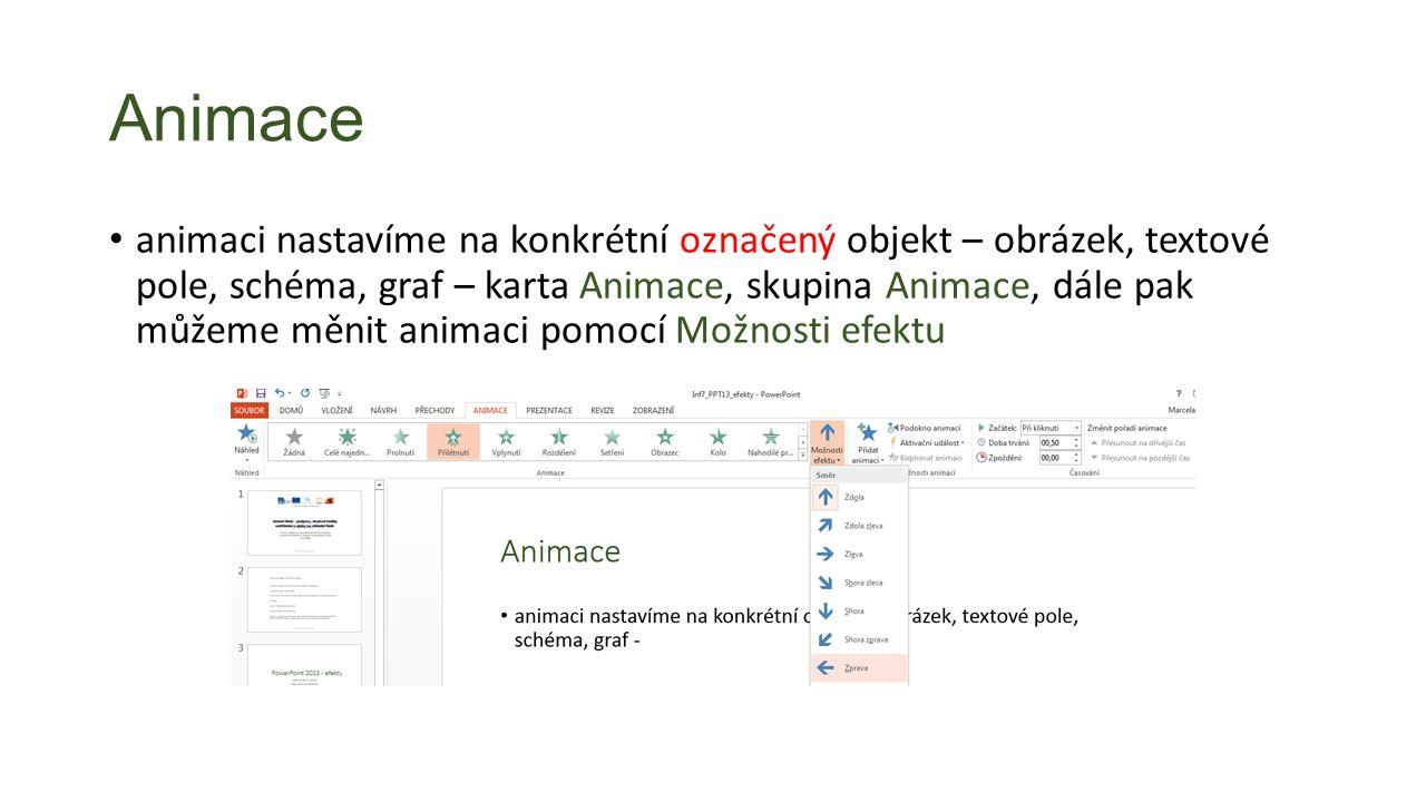 Animace animaci nastavíme na konkrétní označený objekt – obrázek, textové pole, schéma, graf – karta Animace, skupina Animace, dále pak můžeme měnit animaci pomocí Možnosti efektu