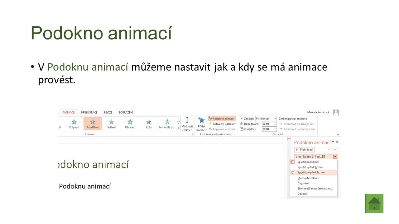 Podokno animací V Podoknu animací můžeme nastavit jak a kdy se má animace provést.