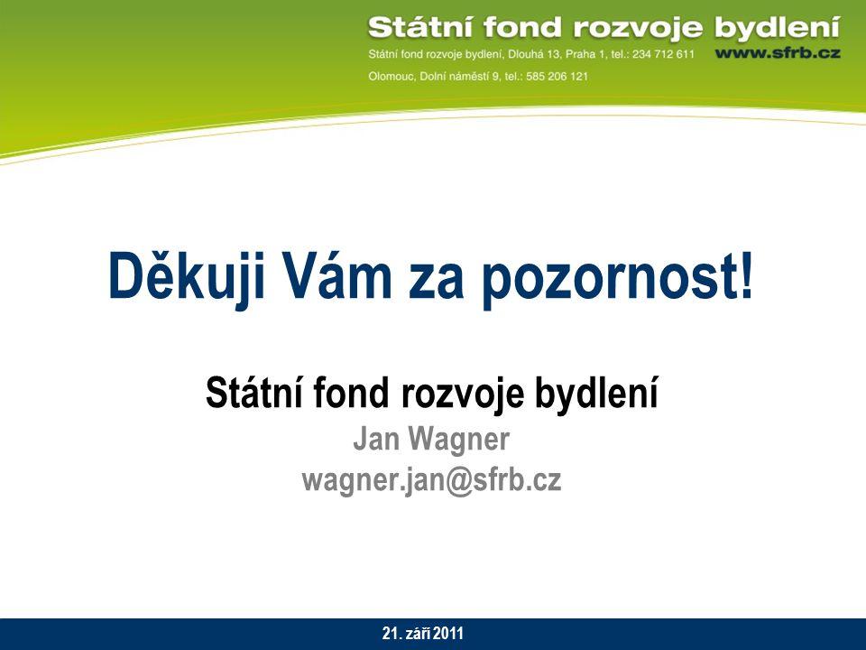 Děkuji Vám za pozornost! Státní fond rozvoje bydlení Jan Wagner wagner.jan@sfrb.cz AKCE ROK 21. září 2011