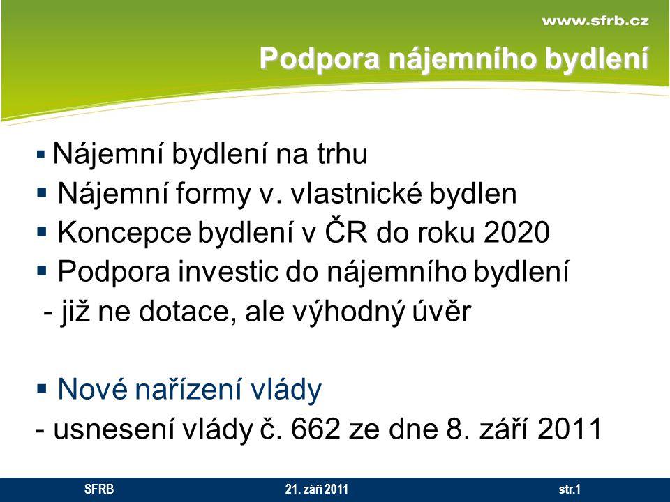 Podpora nájemního bydlení  Nájemní bydlení na trhu  Nájemní formy v. vlastnické bydlen  Koncepce bydlení v ČR do roku 2020  Podpora investic do ná