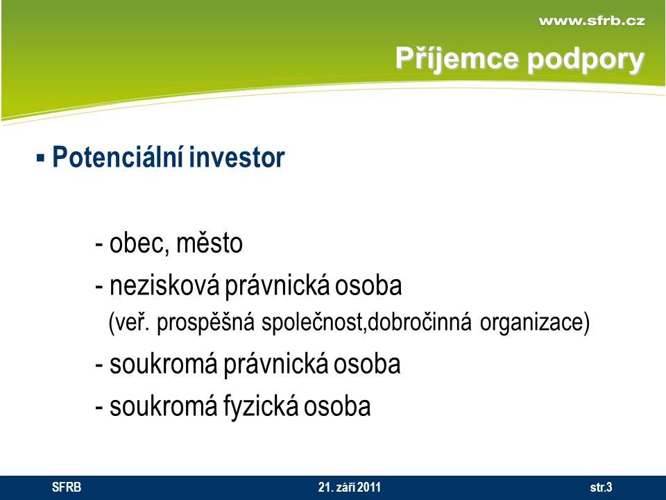 Příjemce podpory  Potenciální investor - obec, město - nezisková právnická osoba (veř. prospěšná společnost,dobročinná organizace) - soukromá právnic
