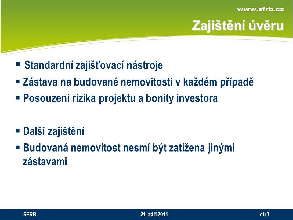 Zajištění úvěru  Standardní zajišťovací nástroje  Zástava na budované nemovitosti v každém případě  Posouzení rizika projektu a bonity investora 