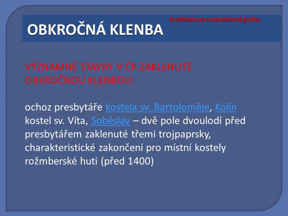 VÝZNAMNÉ STAVBY V ČR ZAKLENUTÉ OBKROČNOU KLENBOU: ochoz presbytáře kostela sv. Bartoloměje, Kolínkostela sv. BartolomějeKolín kostel sv. Víta, Soběsla