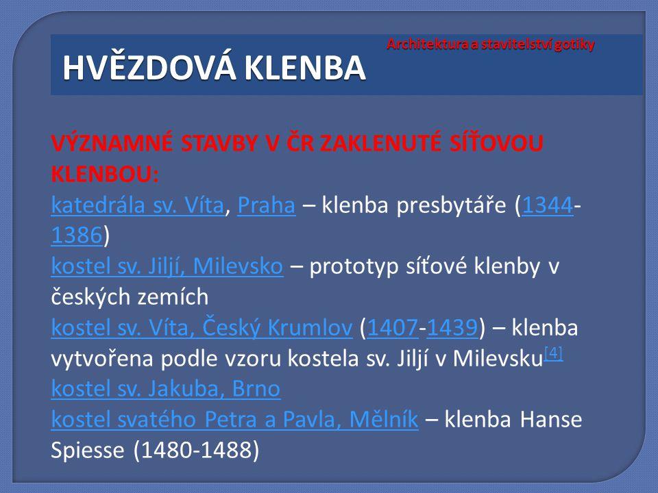 VÝZNAMNÉ STAVBY V ČR ZAKLENUTÉ SÍŤOVOU KLENBOU: katedrála sv. Vítakatedrála sv. Víta, Praha – klenba presbytáře (1344- 1386)Praha1344 1386 kostel sv.