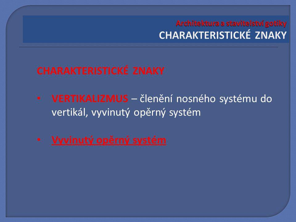 CHARAKTERISTICKÉ ZNAKY VERTIKALIZMUS – členění nosného systému do vertikál, vyvinutý opěrný systém Vyvinutý opěrný systém