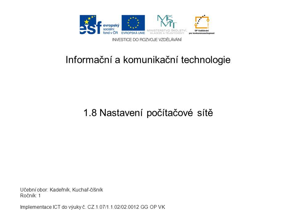 Informační a komunikační technologie 1.8 Nastavení počítačové sítě Implementace ICT do výuky č. CZ.1.07/1.1.02/02.0012 GG OP VK Učební obor: Kadeřník,