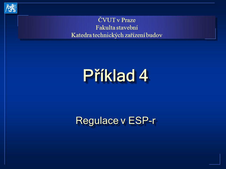 Cíle příkladu 4 start ESP-r start ESP-r Změna regulace vytápění a chlazení Změna regulace vytápění a chlazení simulace simulace Analýza výsledků Analýza výsledků