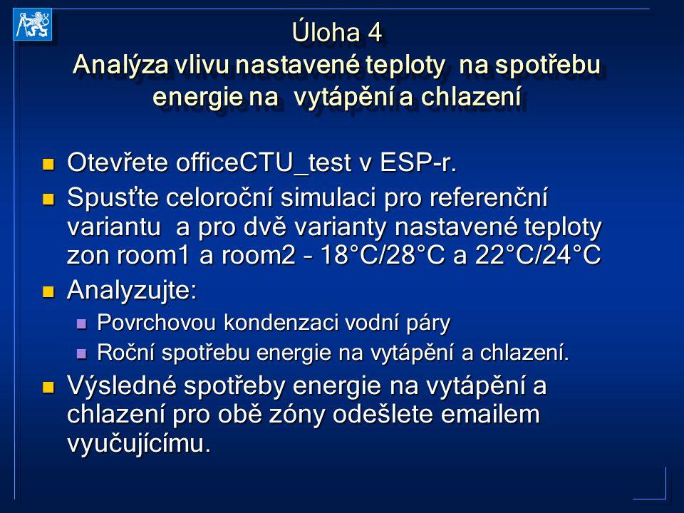Úloha 4 Analýza vlivu nastavené teploty na spotřebu energie na vytápění a chlazení Otevřete officeCTU_test v ESP-r. Otevřete officeCTU_test v ESP-r. S