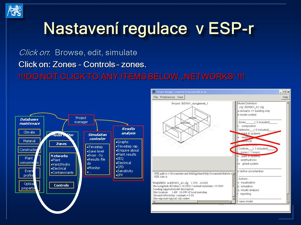 Nastavení regulace v ESP-r Click on: Browse, edit, simulate Click on: Zones - Controls – zones.