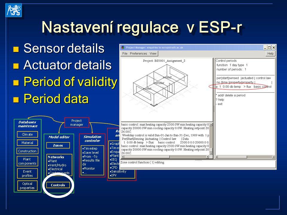 Nastavení regulace v ESP-r Sensor details Sensor details Actuator details Actuator details Period of validity Period of validity Period data Period data