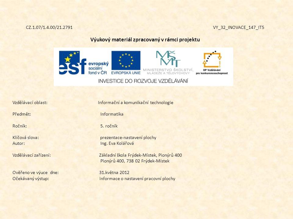 CZ.1.07/1.4.00/21.2791 VY_32_INOVACE_147_IT5 Výukový materiál zpracovaný v rámci projektu Vzdělávací oblast: Informační a komunikační technologie Předmět:Informatika Ročník:5.
