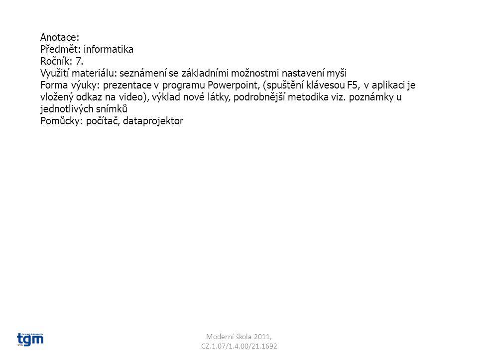 Anotace: Předmět: informatika Ročník: 7. Využití materiálu: seznámení se základními možnostmi nastavení myši Forma výuky: prezentace v programu Powerp