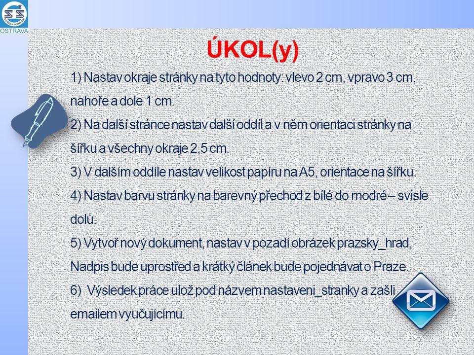 1) Nastav okraje stránky na tyto hodnoty: vlevo 2 cm, vpravo 3 cm, nahoře a dole 1 cm.
